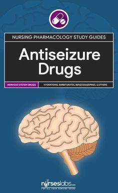 Antiseizure Drugs: Nursing Pharmacology Study Guide: Hydantoins, barbiturates, Benzodiazepines