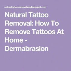 Tattoo Removal - Natural Tattoo Removal: How To Remove Tattoos At Home - Dermabrasion - Quick and Easy Natural Methods & Secrets to Eliminating the Unwanted Tattoo That You've Been Regretting for a Long Time Natural Tattoo Removal, Tattoo Removal Cost, Eyebrow Tattoo Removal, Tattoo Off, Diy Tattoo, Old Tattoos, Cover Up Tattoos, Faded Tattoo, Skin Grafting