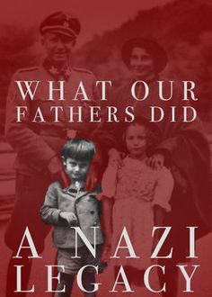 What Our Fathers Did: A Nazi Legacy - Two sons of Nazi war criminals and a Jewish human rights attorney, whose family was exterminated, follow a trail of responsibility, denial and truth.