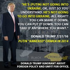 "Donald Trump said on 7/31/16 Putin's not going into Ukraine. Fact, Putin ""annexed"" Crimea in 2016. ignorant about foreign policy & unfit for office."