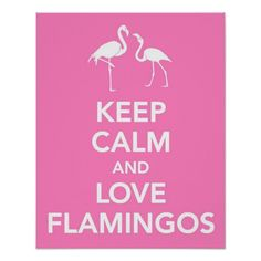 Keep Calm and Love Flamingos Poster