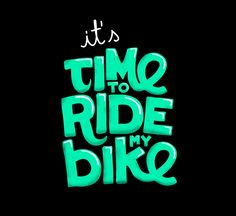 it's time to ride my bike #typography