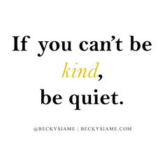 BECKYSIAME.COM | If you can't be kind, be quiet.