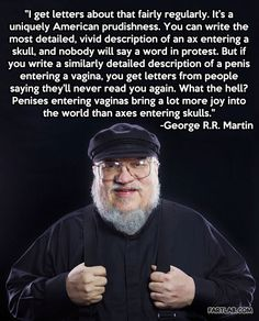 George R. R. Martin speaking truths. Addicted to Game of Thrones series. Curious about all his other books!