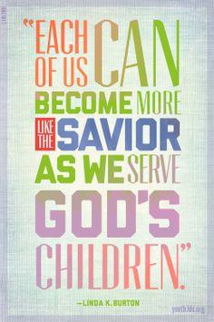 """Each of us can become more like the Savior as we serve God's children."" —Linda K. Burton"