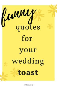 hilarious & witty quotes for a wedding toast that will have people dying! Whether you are the maid of honor or best man or mom or dad (or the couple) steal these funny marriage quotes to make your speech and the wedding fun.