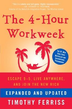The 4-Hour Workweek, Expanded and Updated: Expanded and Updated, With Over 100 New Pages of Cutting-Edge Content. by Timothy Ferriss, http://www.amazon.com/dp/B002WE46UW/ref=cm_sw_r_pi_dp_Ky.Gtb1HGE7SH