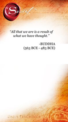 """""""All that we are is a result of what we have thought"""" - Buddha"""