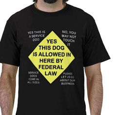 YES THIS DOG IS ALLOWED IN HERE SHIRTS from http://www.zazzle.com/service+dog+clothing