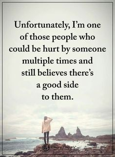 Yup and I've been hurt many many times still I see the good in people ❤