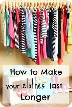 How to make your clothes last longer. Simple tips that will make a difference.