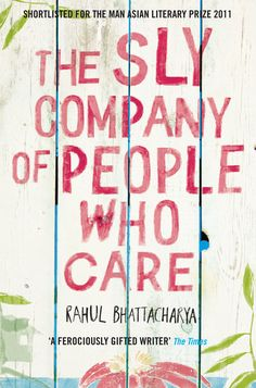 The Sly Company of People Who Care AUTHOR Rahul Bhattacharya PUBLISHER Picador.