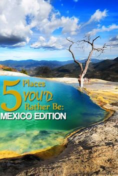 5 Places you'd rather be : Mexico edition. Click through for more stunning pictures