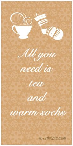 If only the rest of the world understood this, it would be a far happier place :) Tea and warm socks!