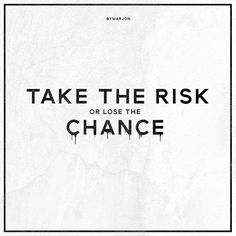 """""""Take the risk or lose the chance."""" - bymarjon  • Follow me for more edits •"""