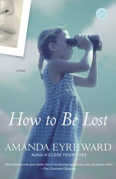 How to Be Lost by Amanda Eyre Ward   PenguinRandomHouse.com  Amazing book I had to share from Penguin Random House