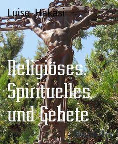 Religiöses, Spirituelles und Gebete von Luise Hakasi, http://www.amazon.de/dp/B00K2OSKJM/ref=cm_sw_r_pi_dp_innIvb1CGH1RH