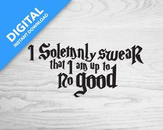 I Solemnly Swear That I Am Up To No Good      Multiple Format Digital Download Make Your Own Stickers, Mega Pack, T Shirt Photo, Friends In Love, Movie Quotes, Inspire Me, Cricut, Let It Be, Digital
