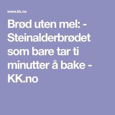 Brød uten mel: - Steinalderbrødet som bare tar ti minutter å bake - KK.no