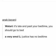Justice has no bedtime! <<< i am now imagining tiny L shouting that and…