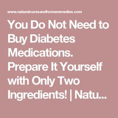 You Do Not Need to Buy Diabetes Medications. Prepare It Yourself with Only Two Ingredients! | Natural Cures And Home Remedies
