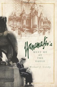Wanamaker's:: Meet Me at the Eagle (Landmarks) by Michael J. Lisicky http://www.amazon.com/dp/1596290080/ref=cm_sw_r_pi_dp_zVOJwb0HQX1C7
