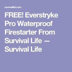 FREE! Everstryke Pro Waterproof Firestarter From Survival Life — Survival Life
