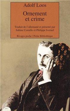 """• """"Le pratique est beau."""" • ORNEMENT ET CRIME • 1908 • ADOLF LOOS (1870-1933) •"""