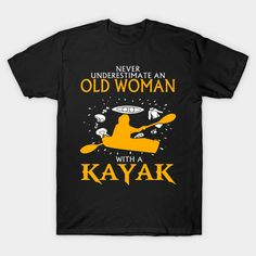 Never Underestimate An Old Woman With KAYAK T-Shirt  #birthday #gift #ideas #birthyears #presents #image #photo #shirt #tshirt #sweatshirt #hoodie #christmas