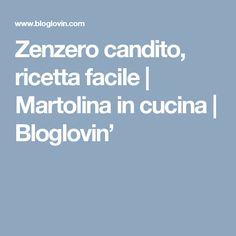Zenzero candito, ricetta facile | Martolina in cucina | Bloglovin'
