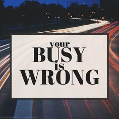 THE BUSY IS WRONG
