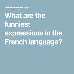 What are the funniest expressions in the French language?