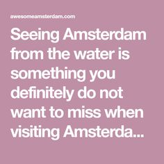 Seeing Amsterdam from the water is something you definitely do not want to miss when visiting Amsterdam. Here are a few of the most popular canal boat companies in Amsterdam and some of the different tours they offer.