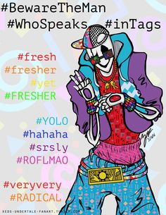 Beware of the Man Who Speaks in #Tags (GIF) by Xedramon  Fresh!Gaster?! É o fim dos tempos! Mesmo sendo engraçado XD