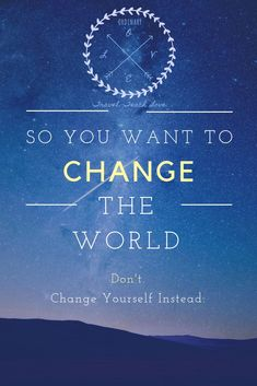 So You Want to Change the World? - The Ordinary Love Story Change The World, Teacher Resources, The Ordinary, Great Quotes, You Changed, Love Story, Let It Be, Teaching, Travel