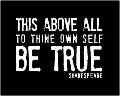 To Thine Own Self Be True - Shakespeare Inspirational Quote by Breeding Fancy