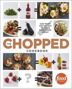 The Chopped Cookbook By Food Network Kitchen Only seeing chicken in the frig? This book will help you think outside the recipe!