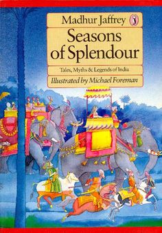 Season of Splendour, Tales, Myths & Legends of India - Madhur Jaffrey, Michael Foreman illustrations.