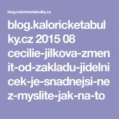 blog.kaloricketabulky.cz 2015 08 cecilie-jilkova-zmenit-od-zakladu-jidelnicek-je-snadnejsi-nez-myslite-jak-na-to Food, Medicine, Diet, Essen, Yemek, Meals