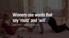 Winners use words that say 'must' and 'will'. Empowering Jordan Belfort Quotes As Seen In Wolf Of Wall Street