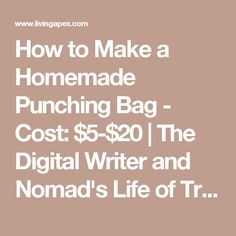 How to Make a Homemade Punching Bag - Cost: $5-$20 | The Digital Writer and Nomad's Life of Travel, Minimalist Living and Financial Freedom