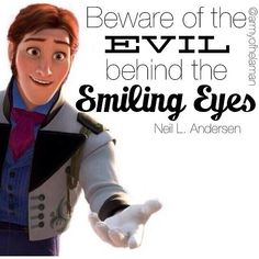 """Beware the evil behind the smiling eyes."" --Neil L. Andersen"