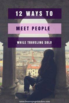 12 Ways to Meet People While Traveling Solo. | It can get lonely traveling solo around the world. No matter where you are though, learn some tricks of the trade to meet new friends! | http://bonvoyagebitches.com