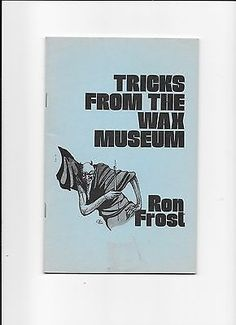 TRICKS FROM THE WAX MUSEUM RON FROST WAX TRICKS EFFECTS ROUTINES BOOKLET Collectibles:Fantasy, Mythical & Magic:Magic:Books, Lecture Notes www.webrummage.com $7.99