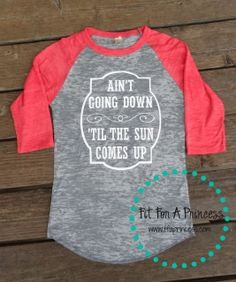 Ain't Going Down 'Til The Sun Comes Up--Garth Brooks inspired baseball tee shirt by Fit For A Princess. Shop online www.ffaprincess.com.