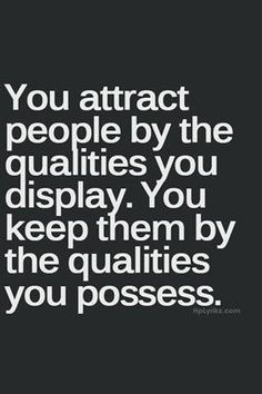 You attract people by the qualities you display. You keep them by the qualities you possess. True, so true... #truth #quotes #amen