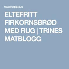 ELTEFRITT FIRKORNSBRØD MED RUG | TRINES MATBLOGG