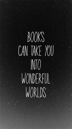 Books can take you into wonderful worlds.