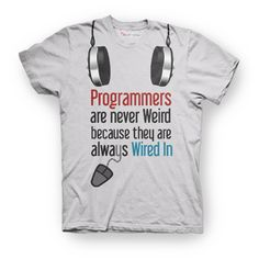 People usually think programmes AKA geeks are weird because they are always into computer and stuff, but they think it all wrong! Programmers are not weird because they are always WIRED IN. They are plugged into the computer and enjoy programming, writing codes.