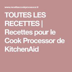 TOUTES LES RECETTES | Recettes pour le Cook Processor de KitchenAid